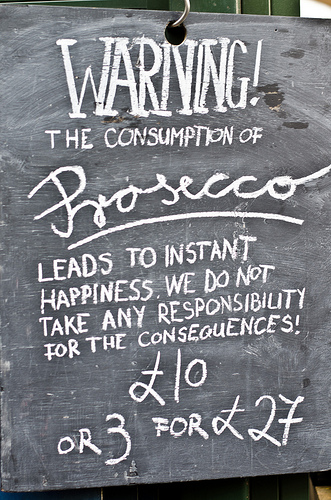 Warning The Consumption of Proseccoleads to instant happiness....